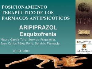 POSICIONAMIENTO TERAPUTICO DE LOS FRMACOS ANTIPSICTICOS ARIPIPRAZOL Esquizofrenia