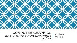 COMPUTER GRAPHICS BASIC MATHS FOR GRAPHICS IN C