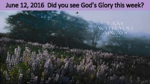 June 12 2016 Did you see Gods Glory