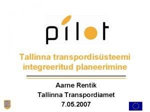Tallinna transpordissteemi integreeritud planeerimine Aarne Rentik Tallinna Transpordiamet