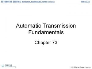Automatic Transmission Fundamentals Chapter 73 2012 Delmar Cengage