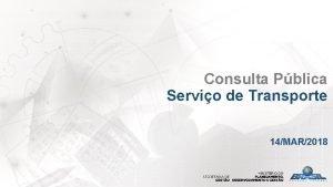 Consulta Pblica Servio de Transporte 14MAR2018 Objeto Servio