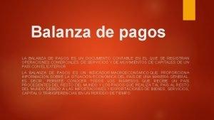 Balanza de pagos LA BALANZA DE PAGOS ES