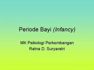 Periode Bayi Infancy MK Psikologi Perkembangan Ratna D