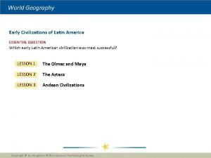 World Geography Early Civilizations of Latin America ESSENTIAL