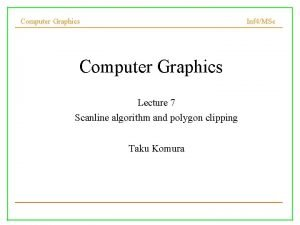 Computer Graphics Inf 4MSc Computer Graphics Lecture 7