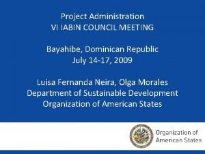 Project Administration VI IABIN COUNCIL MEETING Bayahibe Dominican