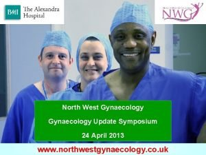 North West Gynaecology Update Symposium 24 April 2013