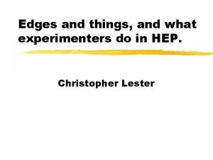 Edges and things and what experimenters do in