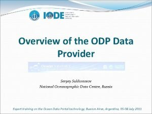 Overview of the ODP Data Provider Sergey Sukhonosov