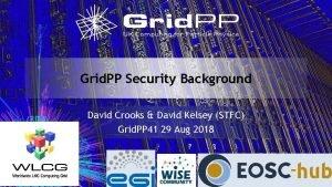 Grid PP Security Background David Crooks David Kelsey
