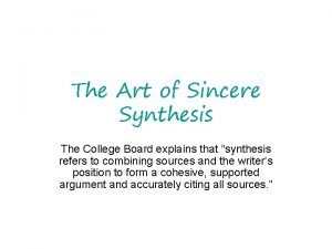 The Art of Sincere Synthesis The College Board