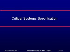 Critical Systems Specification Ian Sommerville 2004 Software Engineering