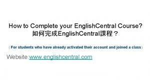 How to Complete your English Central Course English