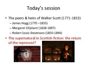 Todays session The peers heirs of Walter Scott