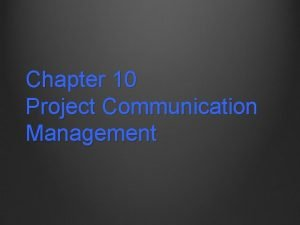 Chapter 10 Project Communication Management Project Communication Management