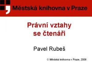 Prvn vztahy se teni Pavel Rube Mstsk knihovna