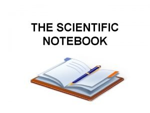 THE SCIENTIFIC NOTEBOOK A SCIENTIFIC NOTEBOOK IS USED