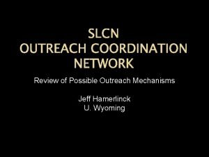 SLCN OUTREACH COORDINATION NETWORK Review of Possible Outreach