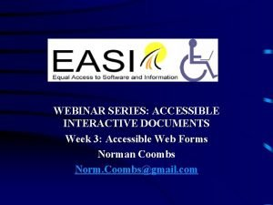 WEBINAR SERIES ACCESSIBLE INTERACTIVE DOCUMENTS Week 3 Accessible