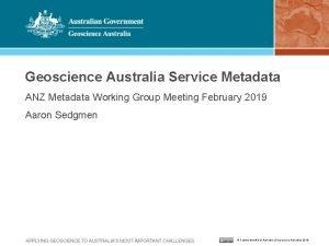 Geoscience Australia Service Metadata ANZ Metadata Working Group