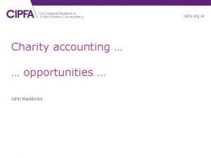 cipfa org uk Charity accounting opportunities John Maddocks