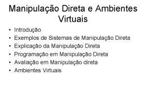 Manipulao Direta e Ambientes Virtuais Introduo Exemplos de