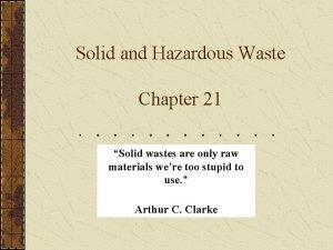 Solid and Hazardous Waste Chapter 21 Solid wastes