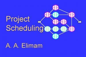 Project Scheduling Start A A Elimam Finish Project