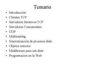 Temario Introduccin Clientes TCP Servidores Iterativos TCP Servidores