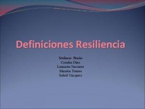 Definiciones Resiliencia Stefanie Braa Coralia Daz Lumarie Navarro