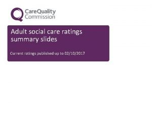 Adult social care ratings summary slides Current ratings