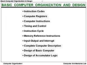 Basic Computer Organization Design 1 BASIC COMPUTER ORGANIZATION