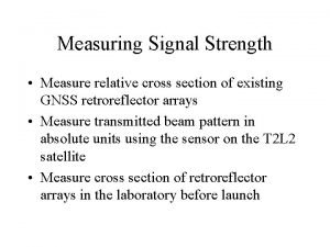 Measuring Signal Strength Measure relative cross section of