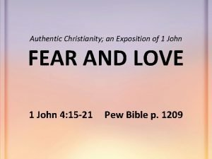 Authentic Christianity an Exposition of 1 John FEAR