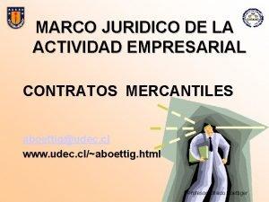 MARCO JURIDICO DE LA ACTIVIDAD EMPRESARIAL CONTRATOS MERCANTILES
