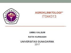 AGROKLIMATOLOGI IT 044313 UMMU KALSUM RATIH KURNIASIH UNIVERSITAS