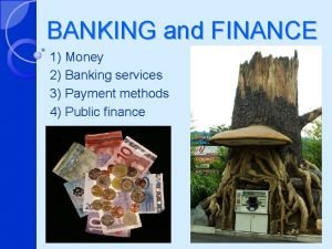 BANKING and FINANCE 1 Money 2 Banking services