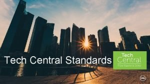 Tech Central Standards Tech Central Option A Approx