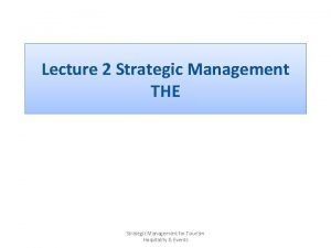 Lecture 2 Strategic Management THE Strategic Management for