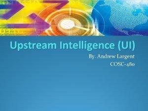 Upstream Intelligence UI By Andrew Largent COSC480 Upstream