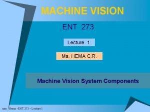 MACHINE VISION ENT 273 Lecture 1 Ms HEMA