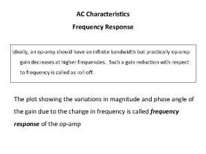 AC Characteristics Frequency Response Ideally an opamp should