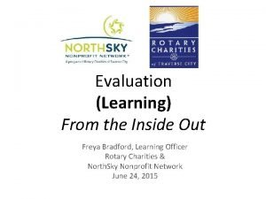 Evaluation Learning From the Inside Out Freya Bradford