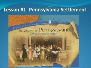 Lesson 1 Pennsylvania Settlement 1 Lesson 1 Pennsylvania