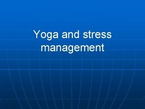Yoga and stress management What is Yoga n