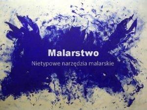 Malarstwo Nietypowe narzdzia malarskie Dzie dobry Pastwu Dzisiejszym