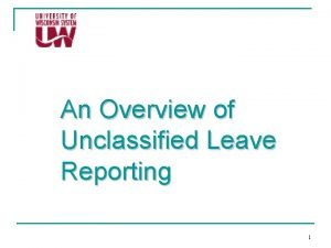 An Overview of Unclassified Leave Reporting 1 Leave
