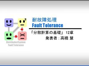 Fault Tolerance 12 Distributed System Fault Tolerance Two