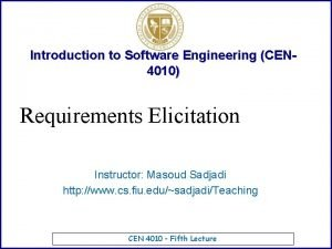 Introduction to Software Engineering CEN 4010 Requirements Elicitation